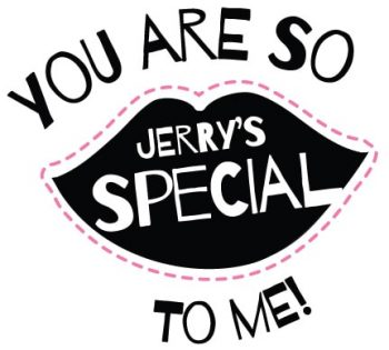 You are so Jerry's Special to me!